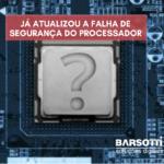 Correção de Segurança do Processador Intel