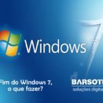 Fim do Windows 7, o que fazer?